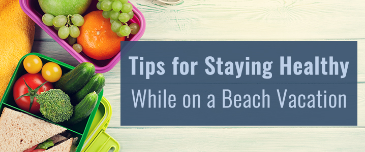 Tips for Staying Healthy While on a Beach Vacation
