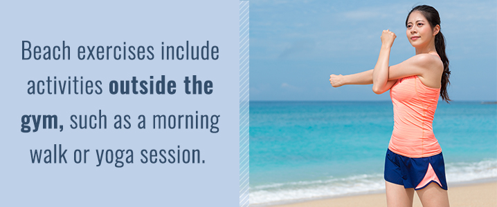 Try exercising on the beach.