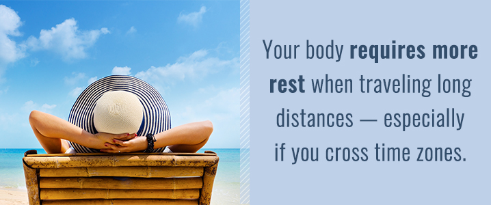 Your body requires more rest when traveling.
