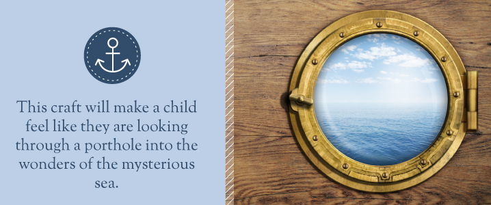 This craft will make a child feel like they are looking through a real porthole.