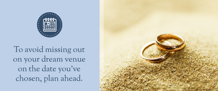 Plan ahead when choosing a date to get your ideal venue.