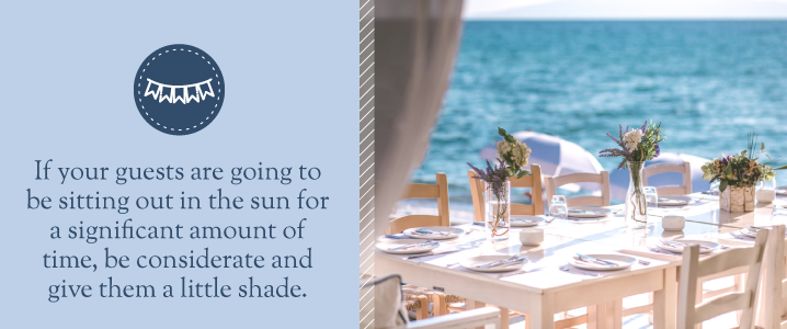 Be considerate of your guests by providing them with shade.
