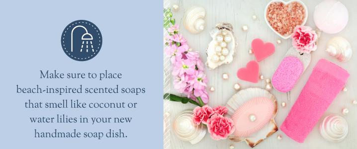 Choose beach-inspired scented soaps to increase the beachy feel.