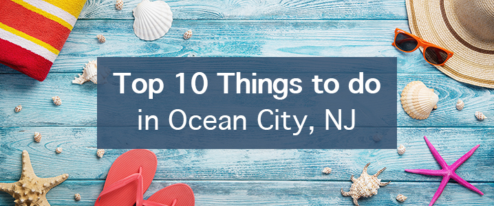 Top 10 Things to Do in Ocean City NJ