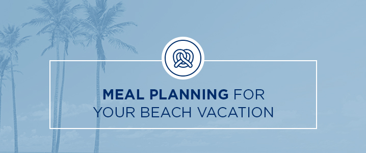 Meal Planning For Your Beach Vacation