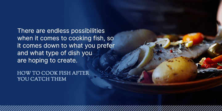 How to Cook Fish After You Catch Them