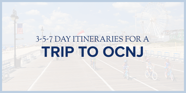 3-5-7 Day Itineraries for a Trip to OCNJ