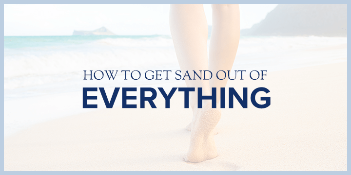 How to Get Sand Out of Everything